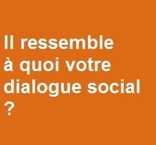 Enquête. Il ressemble à quoi votre dialogue social ?